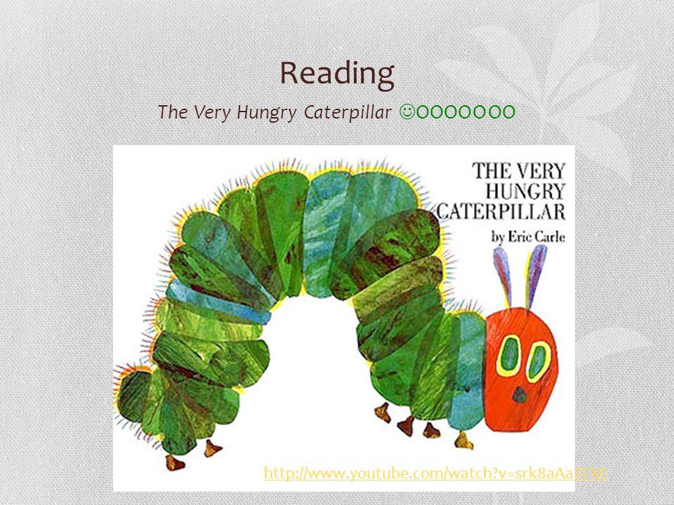 Reading The Very Hungry Caterpillar OOOOOOO http://www.youtube.com/watch v=srk8aAaTFXE