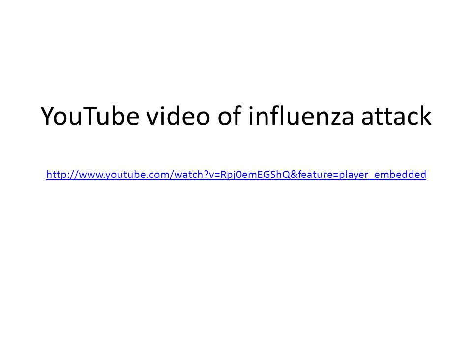 YouTube video of influenza attack http://www.youtube.com/watch?v=Rpj0emEGShQ&feature=player_embedded http://www.youtube.com/watch?v=Rpj0emEGShQ&featur