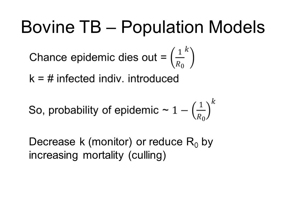 Bovine TB – Population Models Decrease k (monitor) or reduce R 0 by increasing mortality (culling)