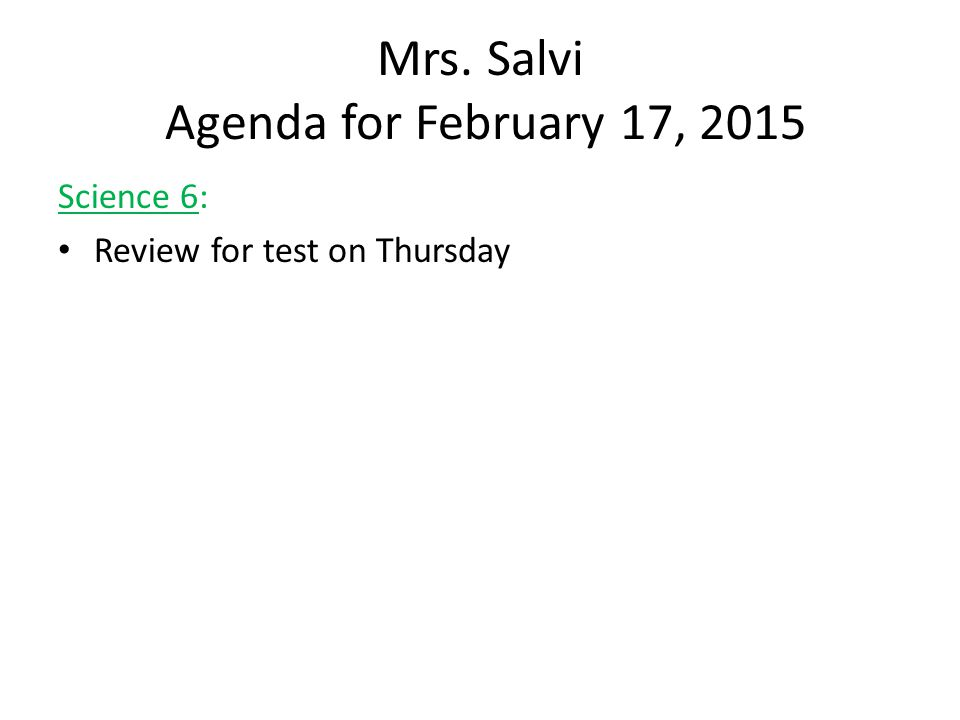Mrs. Salvi Agenda for February 17, 2015 Science 6: Review for test on Thursday