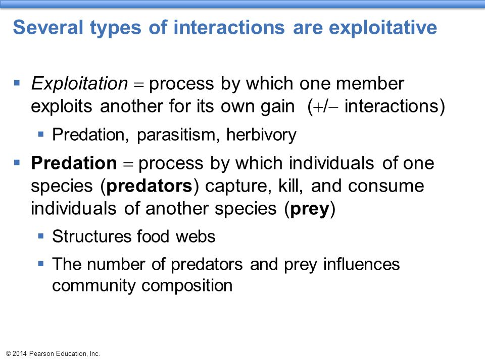 © 2014 Pearson Education, Inc. Several types of interactions are exploitative  Exploitation  process by which one member exploits another for its ow