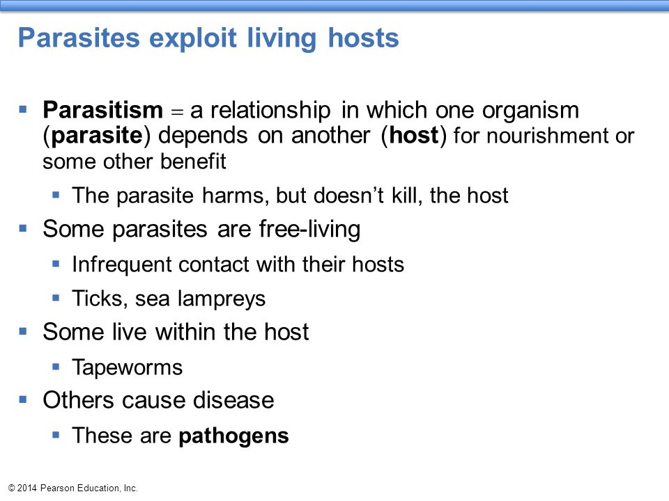 Parasites exploit living hosts  Parasitism  a relationship in which one organism (parasite) depends on another (host) for nourishment or some other