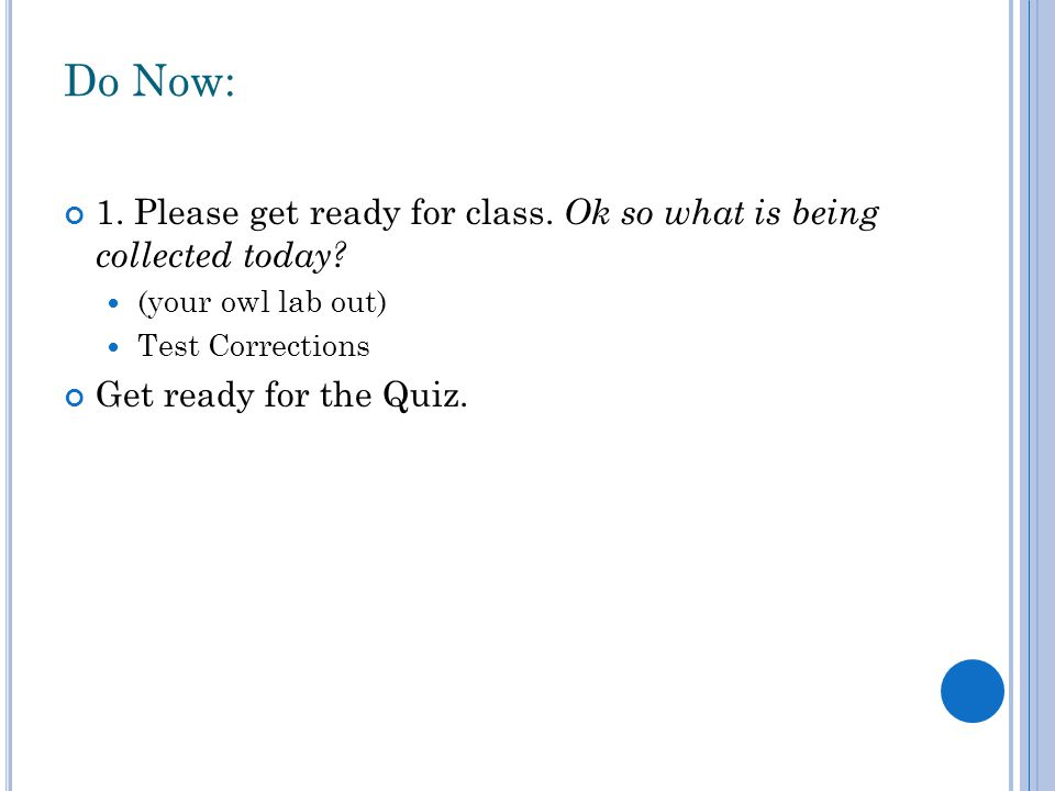 Do Now: 1. Please get ready for class. Ok so what is being collected today.