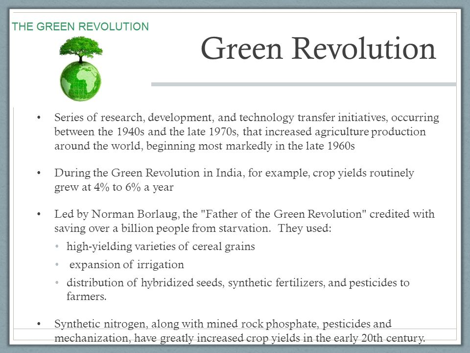 Green Revolution Series of research, development, and technology transfer initiatives, occurring between the 1940s and the late 1970s, that increased