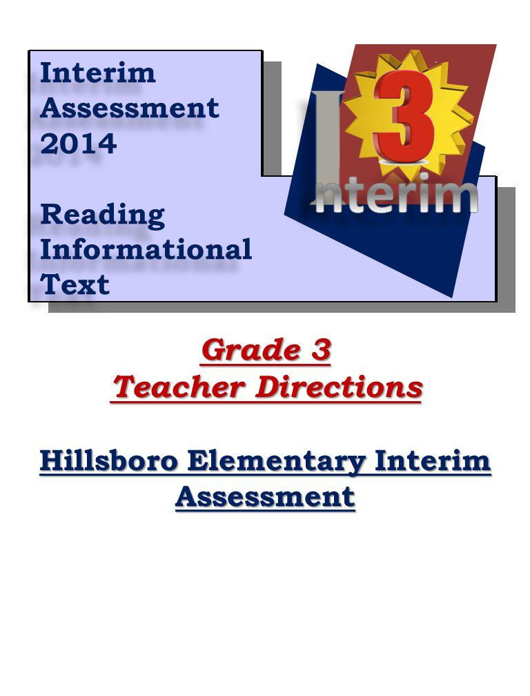 1 Grade 3 Teacher Directions Hillsboro Elementary Interim Assessment Interim Assessment 2014 Reading Informational Text Interim Assessment 2014 Reading Informational Text