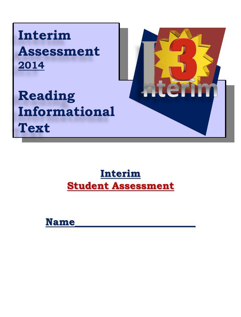 10 Interim Student Assessment Name________________________ Interim Assessment 2014 Reading Informational Text Interim Assessment 2014 Reading Informational Text