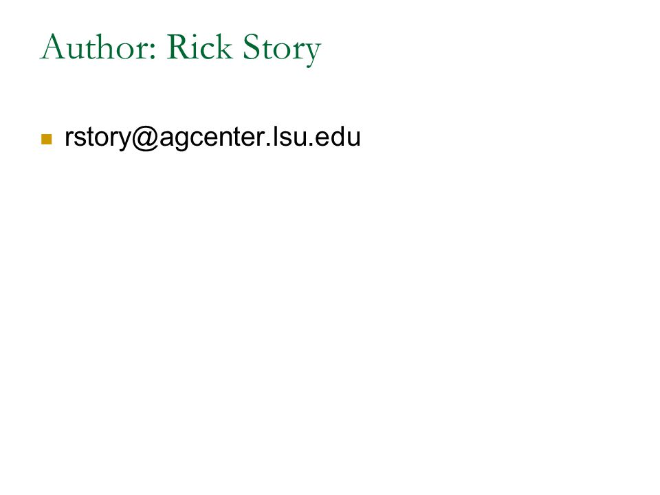 Author: Rick Story rstory@agcenter.lsu.edu
