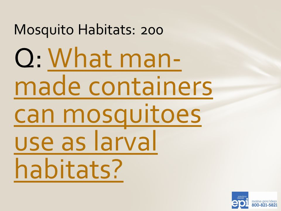Q: What man- made containers can mosquitoes use as larval habitats What man- made containers can mosquitoes use as larval habitats.