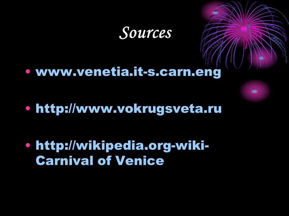 Sources www.venetia.it-s.carn.eng http://www.vokrugsveta.ru http://wikipedia.org-wiki- Carnival of Venice