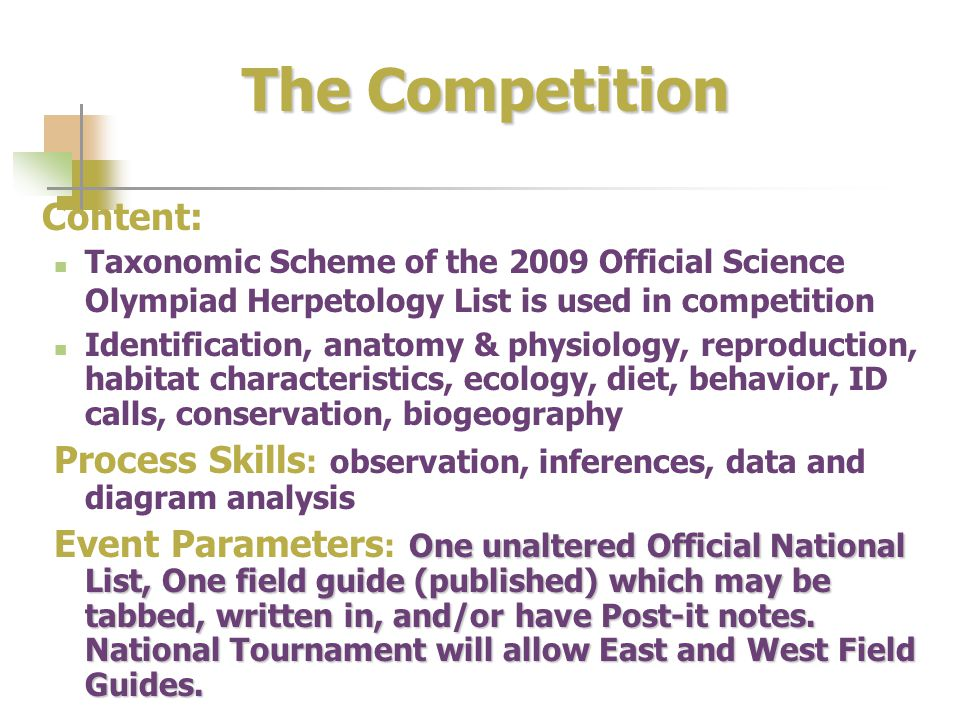 The Competition Content: Taxonomic Scheme of the 2009 Official Science Olympiad Herpetology List is used in competition Identification, anatomy & phys
