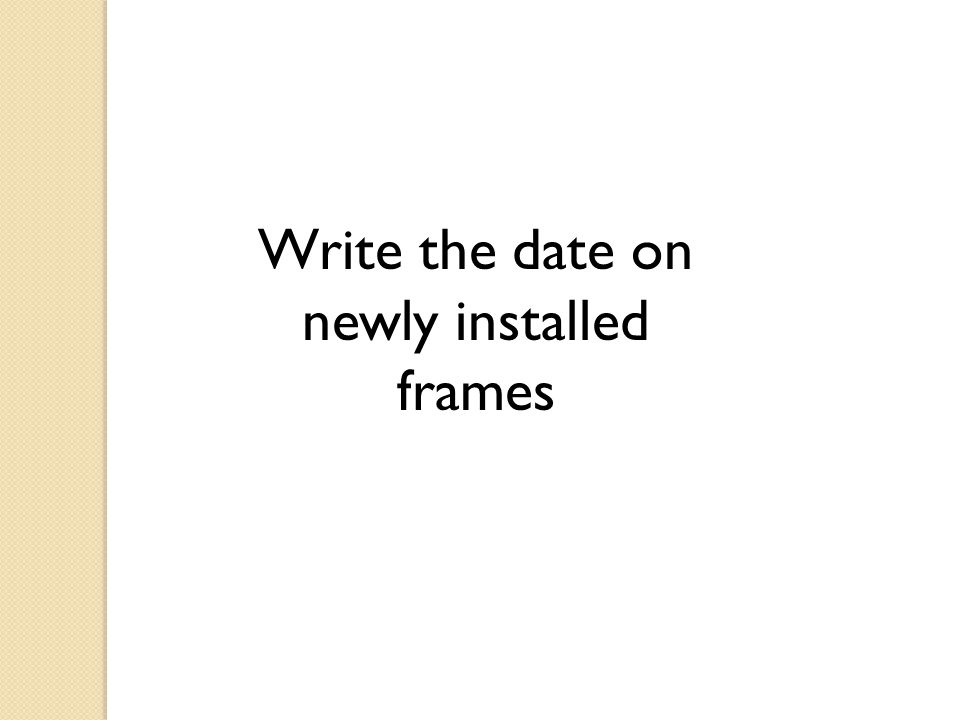 Write the date on newly installed frames