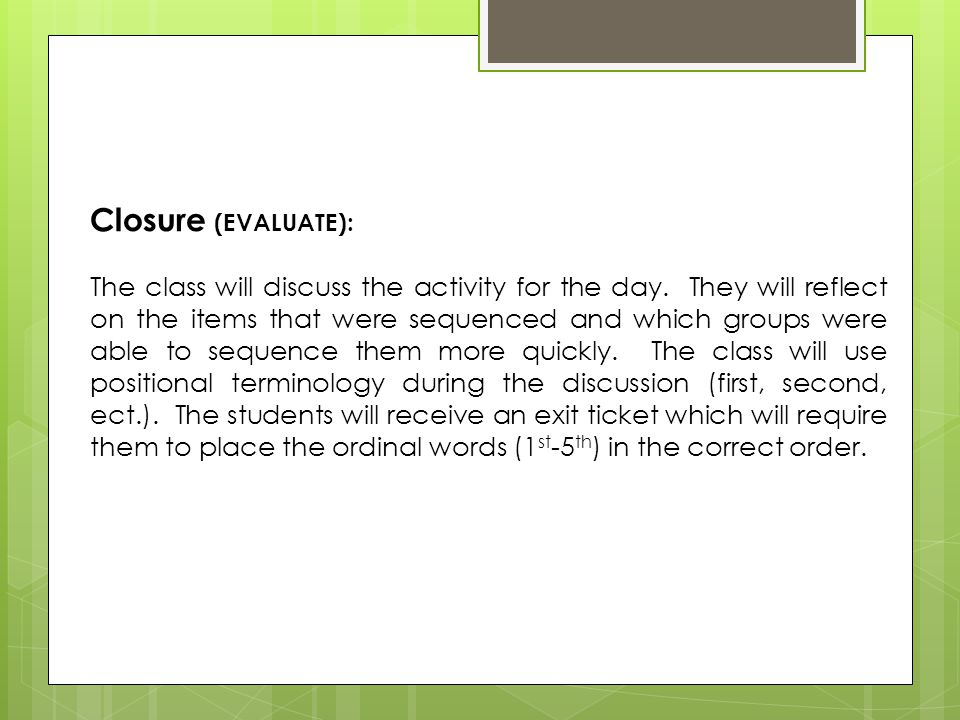 Closure (EVALUATE): The class will discuss the activity for the day.