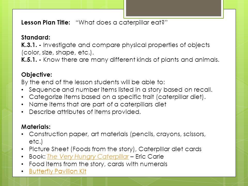 Lesson Plan Title: What does a caterpillar eat? Standard: K.3.1.
