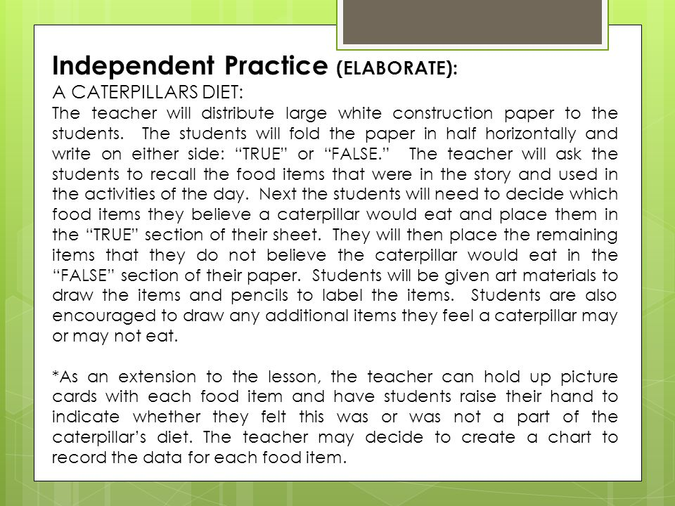 Independent Practice (ELABORATE): A CATERPILLARS DIET: The teacher will distribute large white construction paper to the students.