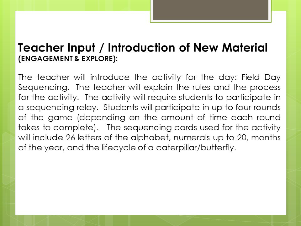 Teacher Input / Introduction of New Material (ENGAGEMENT & EXPLORE): The teacher will introduce the activity for the day: Field Day Sequencing.