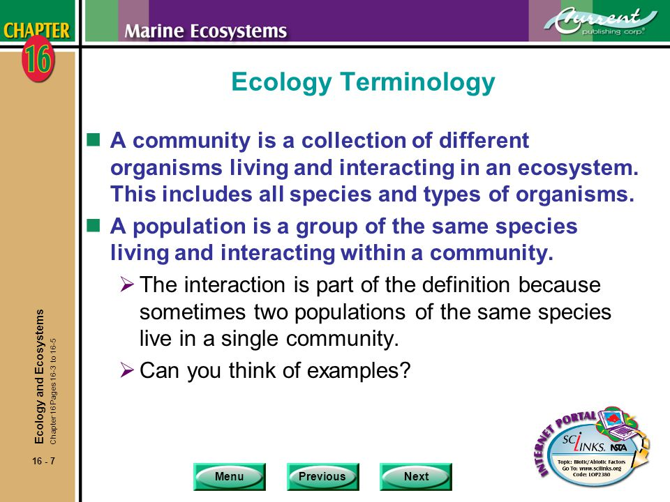 MenuPreviousNext 16 - 8 Ecology Terminology nA habitat includes the area and conditions in which you find an organism.