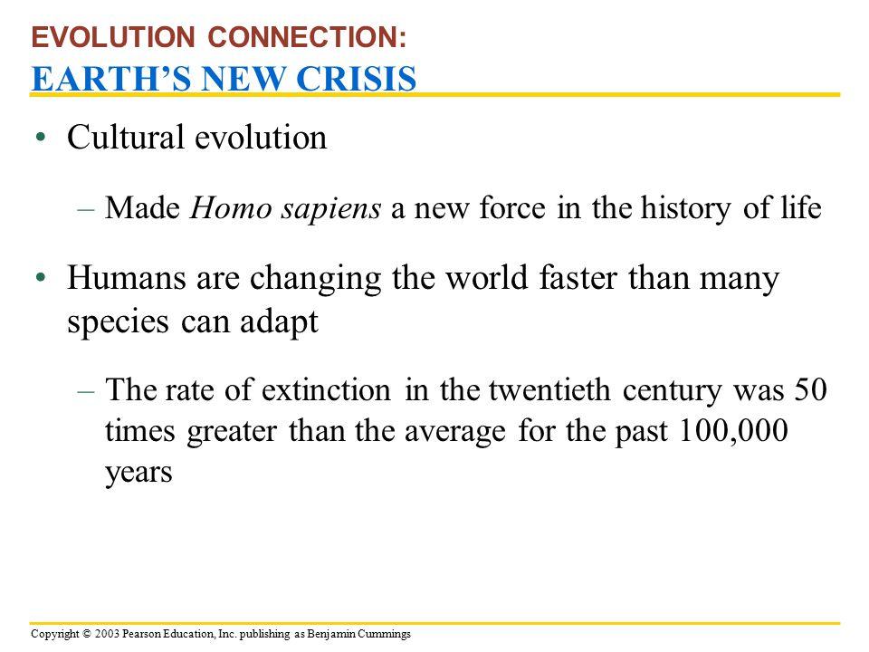 Copyright © 2003 Pearson Education, Inc. publishing as Benjamin Cummings Cultural evolution EVOLUTION CONNECTION: EARTH'S NEW CRISIS –Made Homo sapien