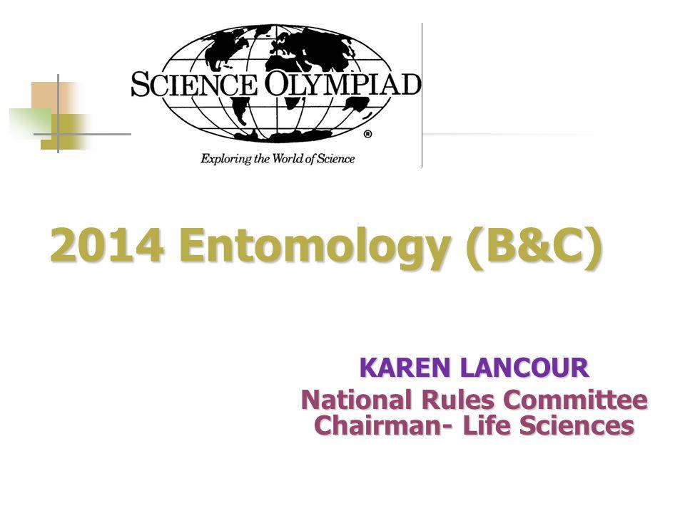 2014 Entomology (B&C) 2014 Entomology (B&C) KAREN LANCOUR National Rules Committee Chairman- Life Sciences