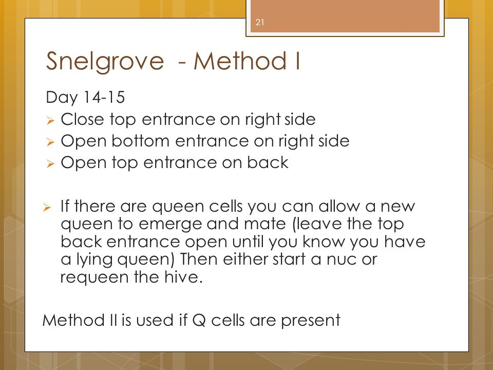 Snelgrove - Method I Day 14-15  Close top entrance on right side  Open bottom entrance on right side  Open top entrance on back  If there are quee