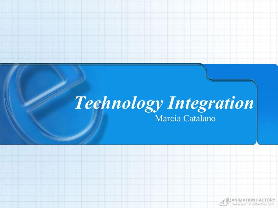 Technology Integration Marcia Catalano