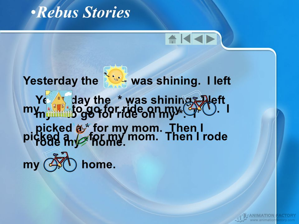 Rebus Stories Yesterday the * was shining. I left my * to go for ride on my *.