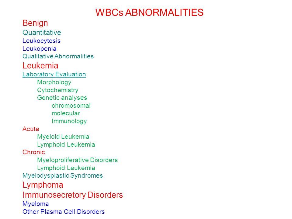 WBCs ABNORMALITIES Benign Quantitative Leukocytosis Leukopenia Qualitative Abnormalities Leukemia Laboratory Evaluation Morphology Cytochemistry Genet