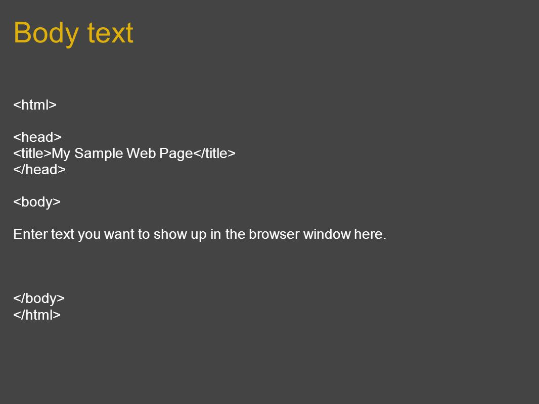 Body text My Sample Web Page Enter text you want to show up in the browser window here.