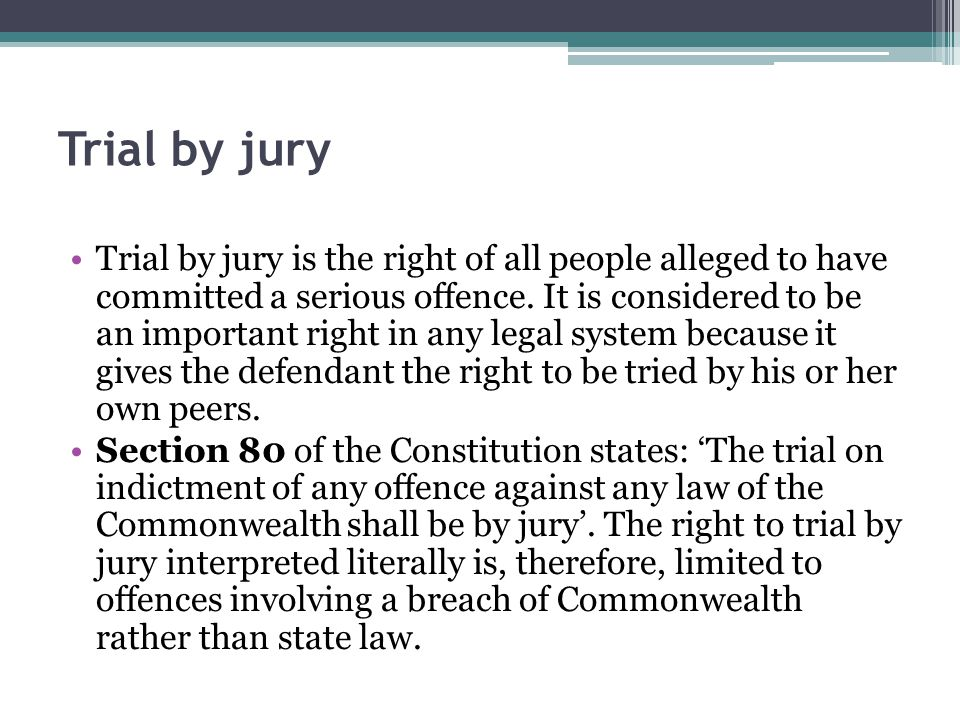Trial by jury Trial by jury is the right of all people alleged to have committed a serious offence. It is considered to be an important right in any l