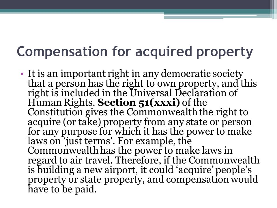 Compensation for acquired property It is an important right in any democratic society that a person has the right to own property, and this right is i