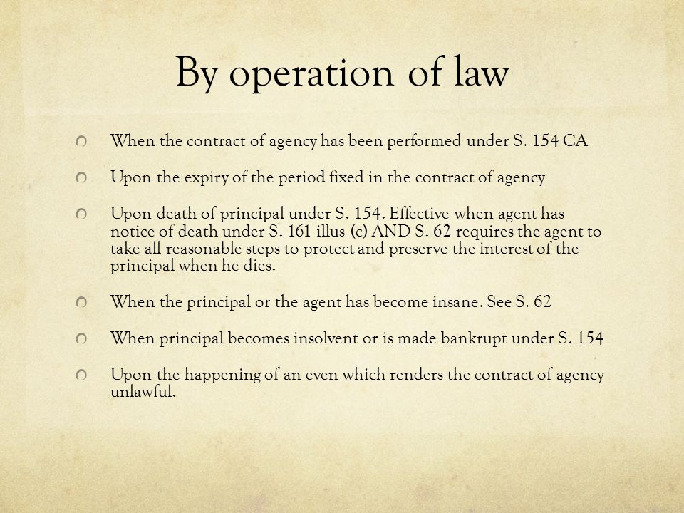 By operation of law When the contract of agency has been performed under S. 154 CA Upon the expiry of the period fixed in the contract of agency Upon