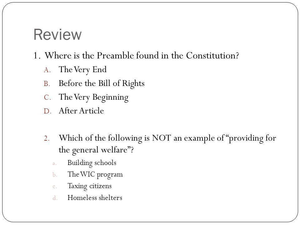 Review 1. Where is the Preamble found in the Constitution.