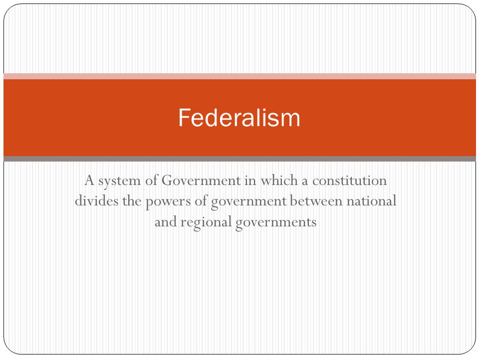 A system of Government in which a constitution divides the powers of government between national and regional governments Federalism