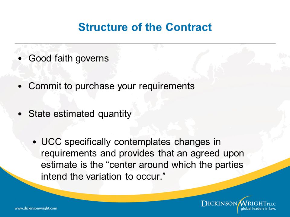 Structure of the Contract Good faith governs Commit to purchase your requirements State estimated quantity UCC specifically contemplates changes in re