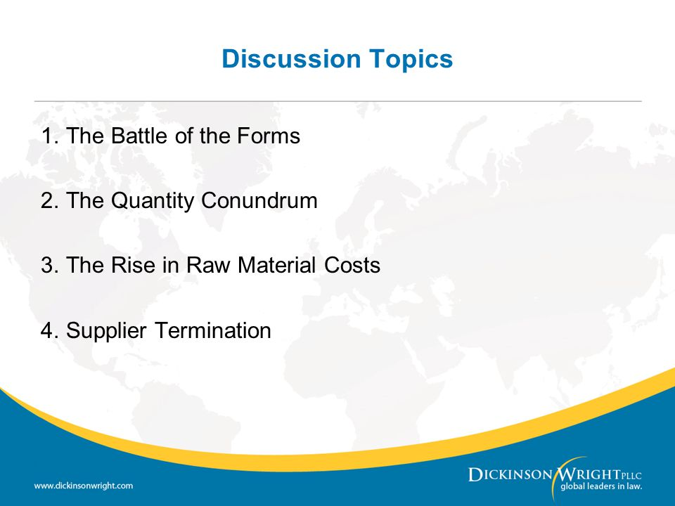 Discussion Topics 1.The Battle of the Forms 2.The Quantity Conundrum 3.The Rise in Raw Material Costs 4.Supplier Termination