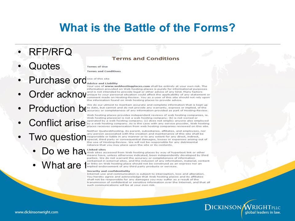What is the Battle of the Forms? RFP/RFQ Quotes Purchase order Order acknowledgement form Production begins Conflict arises Two questions: Do we have