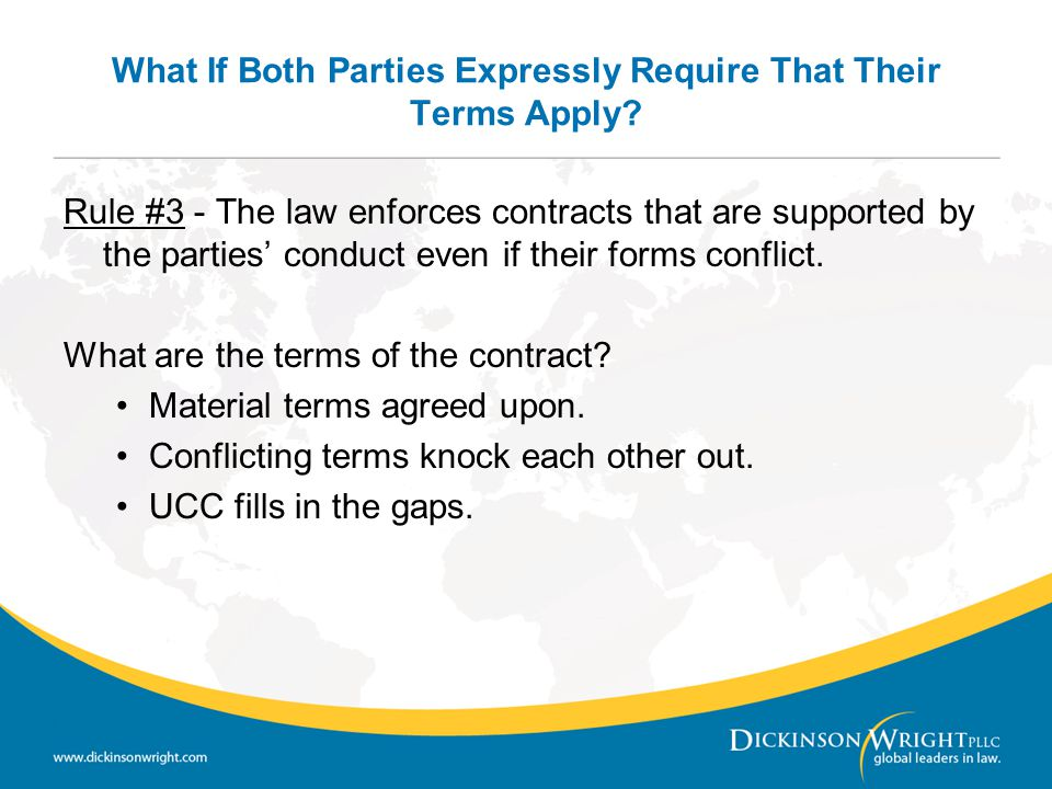 What If Both Parties Expressly Require That Their Terms Apply? Rule #3 - The law enforces contracts that are supported by the parties' conduct even if