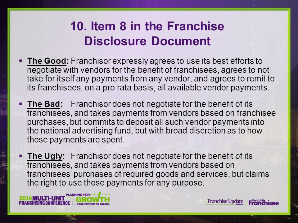  The Good:Franchisor expressly agrees to use its best efforts to negotiate with vendors for the benefit of franchisees, agrees to not take for itself