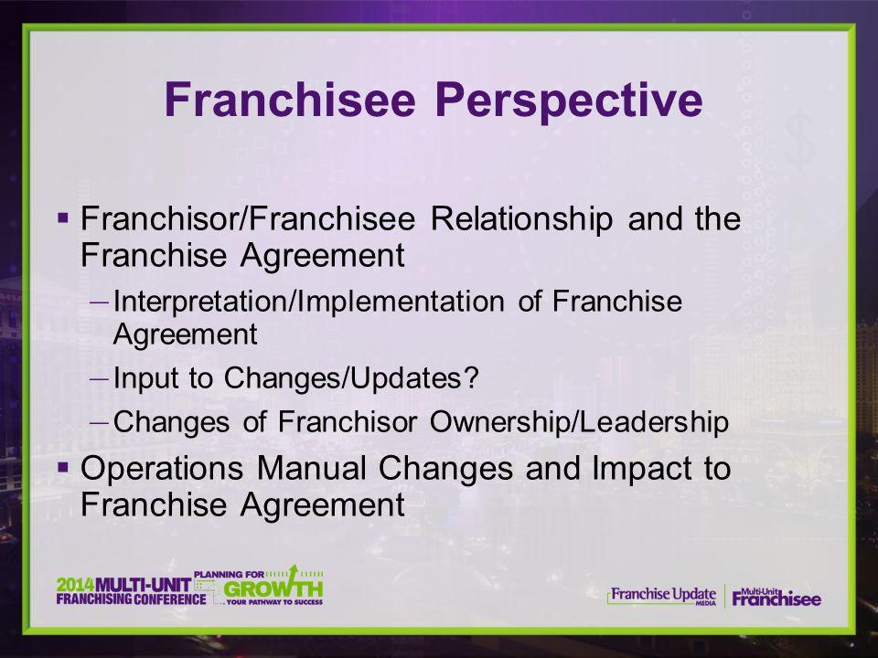  Franchisor/Franchisee Relationship and the Franchise Agreement — Interpretation/Implementation of Franchise Agreement — Input to Changes/Updates? —
