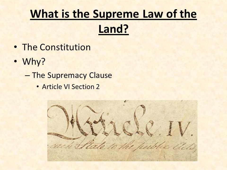 What is the Supreme Law of the Land. The Constitution Why.