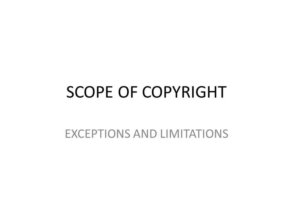 SCOPE OF COPYRIGHT EXCEPTIONS AND LIMITATIONS