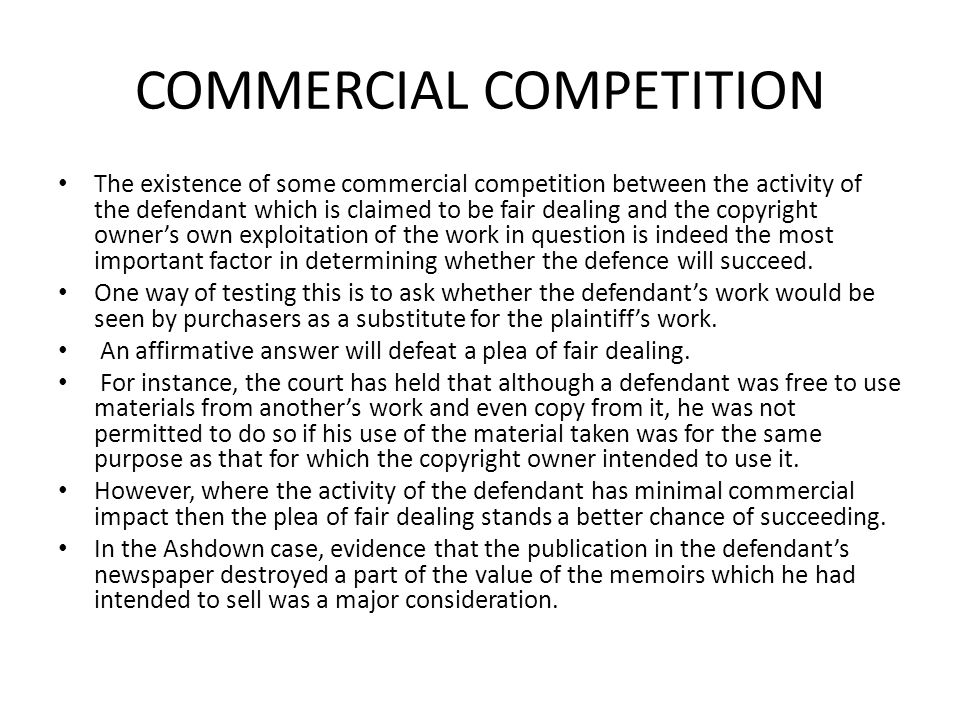 COMMERCIAL COMPETITION The existence of some commercial competition between the activity of the defendant which is claimed to be fair dealing and the