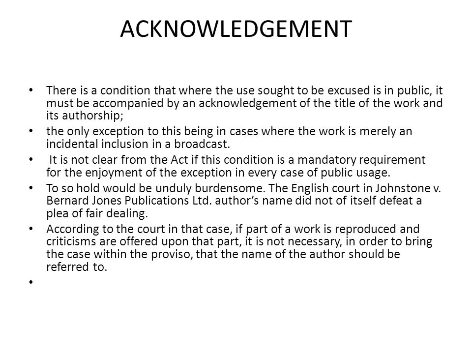 ACKNOWLEDGEMENT There is a condition that where the use sought to be excused is in public, it must be accompanied by an acknowledgement of the title o