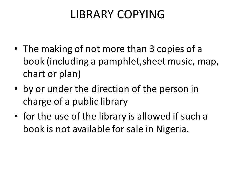 LIBRARY COPYING The making of not more than 3 copies of a book (including a pamphlet,sheet music, map, chart or plan) by or under the direction of the
