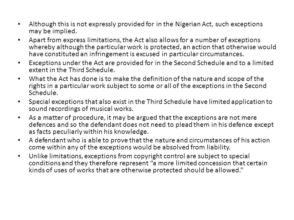 Although this is not expressly provided for in the Nigerian Act, such exceptions may be implied. Apart from express limitations, the Act also allows f