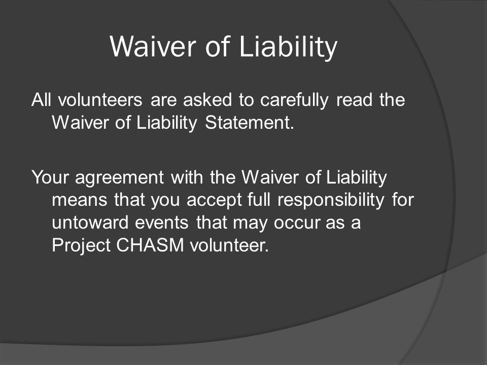 Waiver of Liability All volunteers are asked to carefully read the Waiver of Liability Statement.