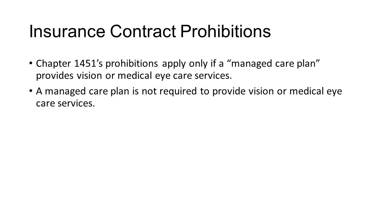 Insurance Contract Prohibitions Chapter 1451's prohibitions apply only if a managed care plan provides vision or medical eye care services.