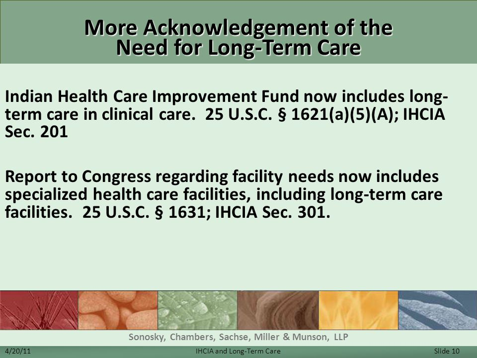 More Acknowledgement of the Need for Long-Term Care Indian Health Care Improvement Fund now includes long- term care in clinical care.