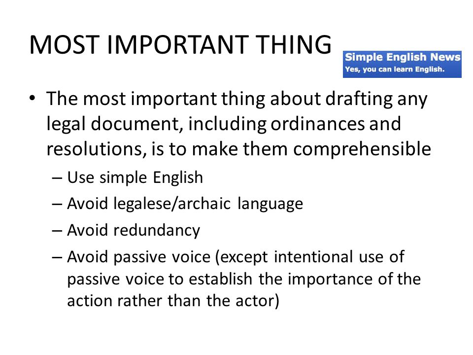 MOST IMPORTANT THING The most important thing about drafting any legal document, including ordinances and resolutions, is to make them comprehensible