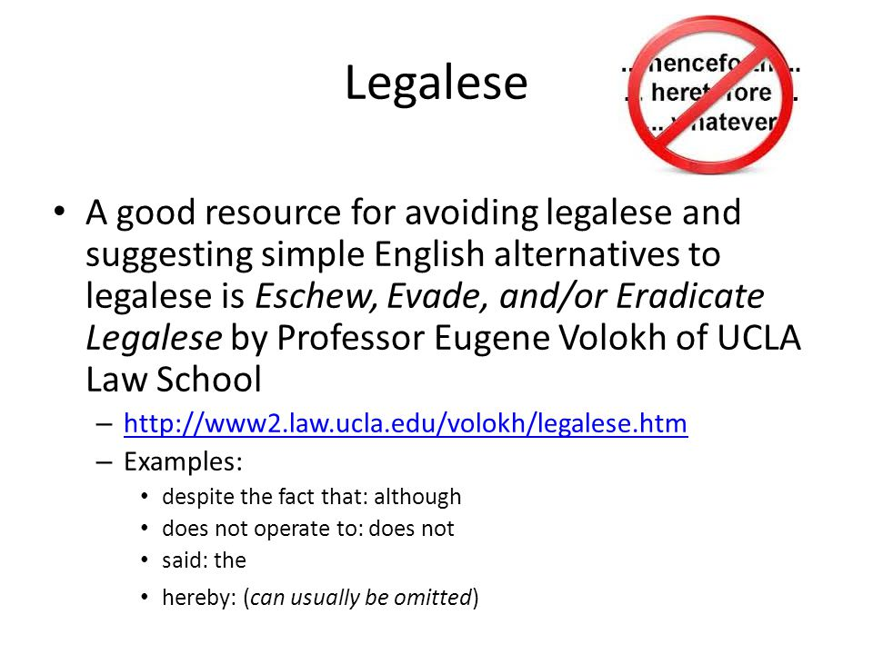 Legalese A good resource for avoiding legalese and suggesting simple English alternatives to legalese is Eschew, Evade, and/or Eradicate Legalese by P