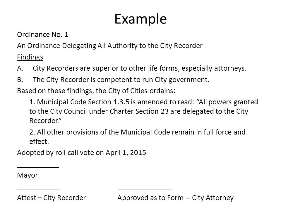 Example Ordinance No. 1 An Ordinance Delegating All Authority to the City Recorder Findings A.City Recorders are superior to other life forms, especia